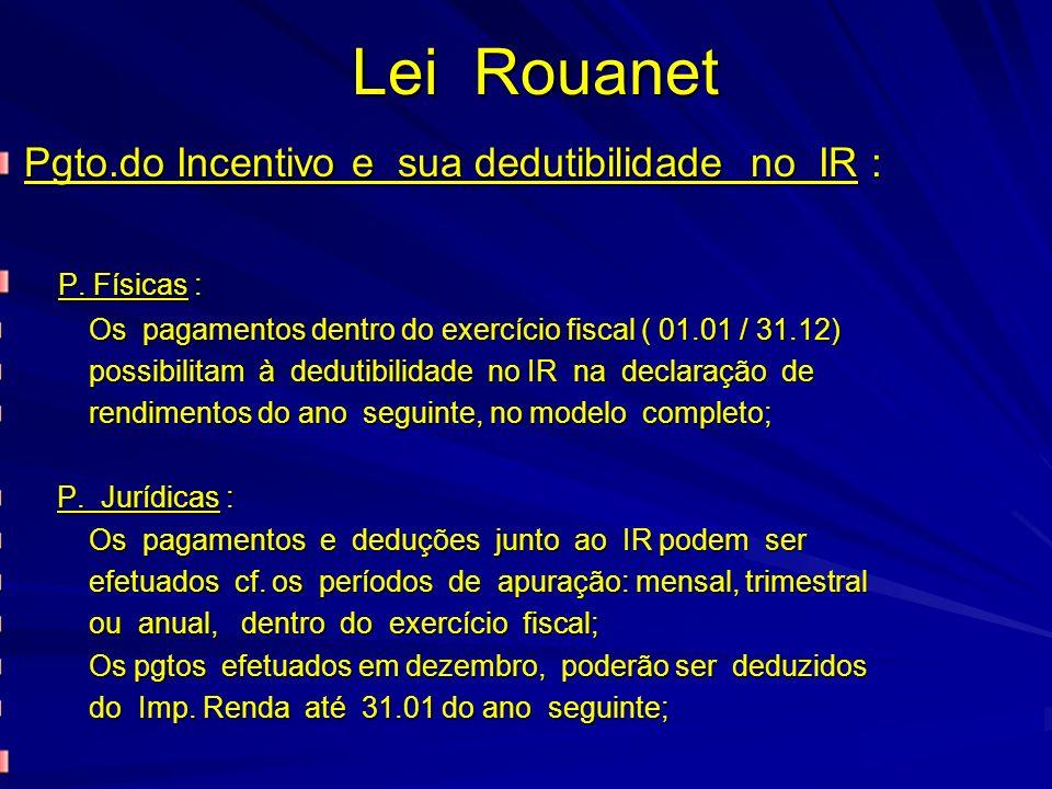Lei Rouanet Pgto.do Incentivo e sua dedutibilidade no IR : P. Físicas : P. Físicas : Os pagamentos dentro do exercício fiscal ( 01.01 / 31.12) Os paga