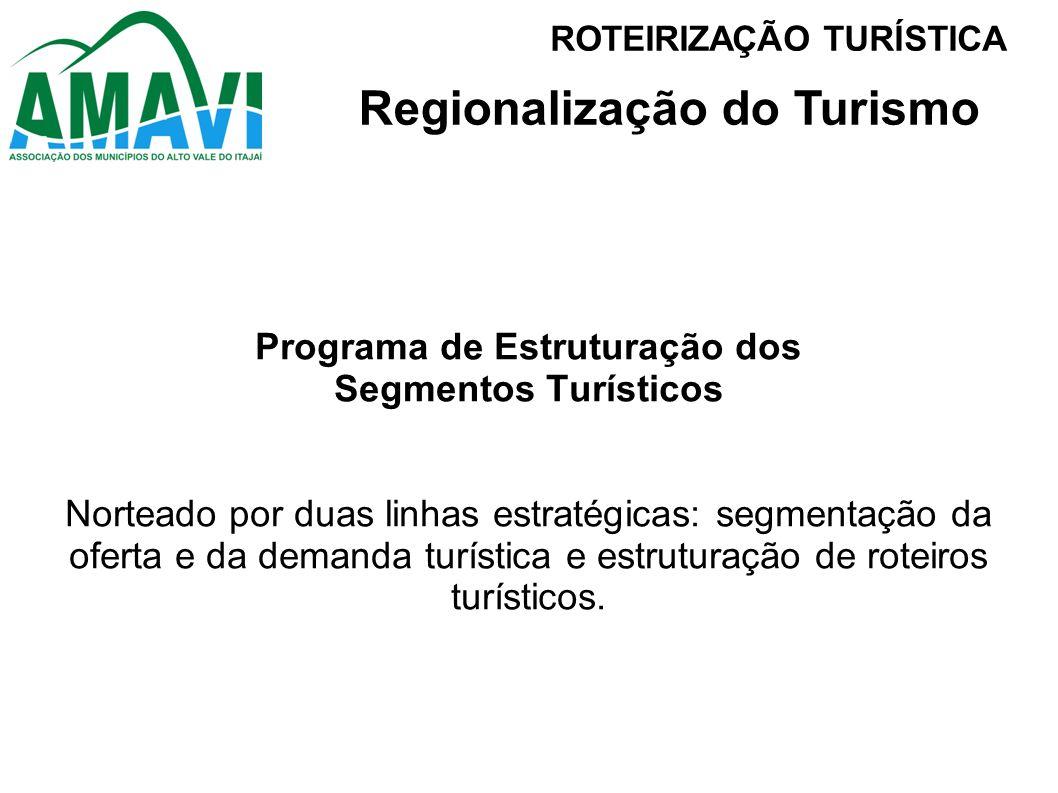 Programa de Estruturação dos Segmentos Turísticos Norteado por duas linhas estratégicas: segmentação da oferta e da demanda turística e estruturação d