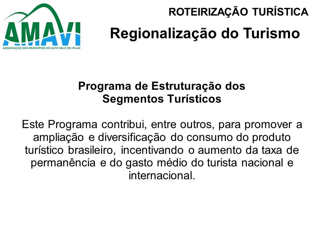 Programa de Estruturação dos Segmentos Turísticos Este Programa contribui, entre outros, para promover a ampliação e diversificação do consumo do prod