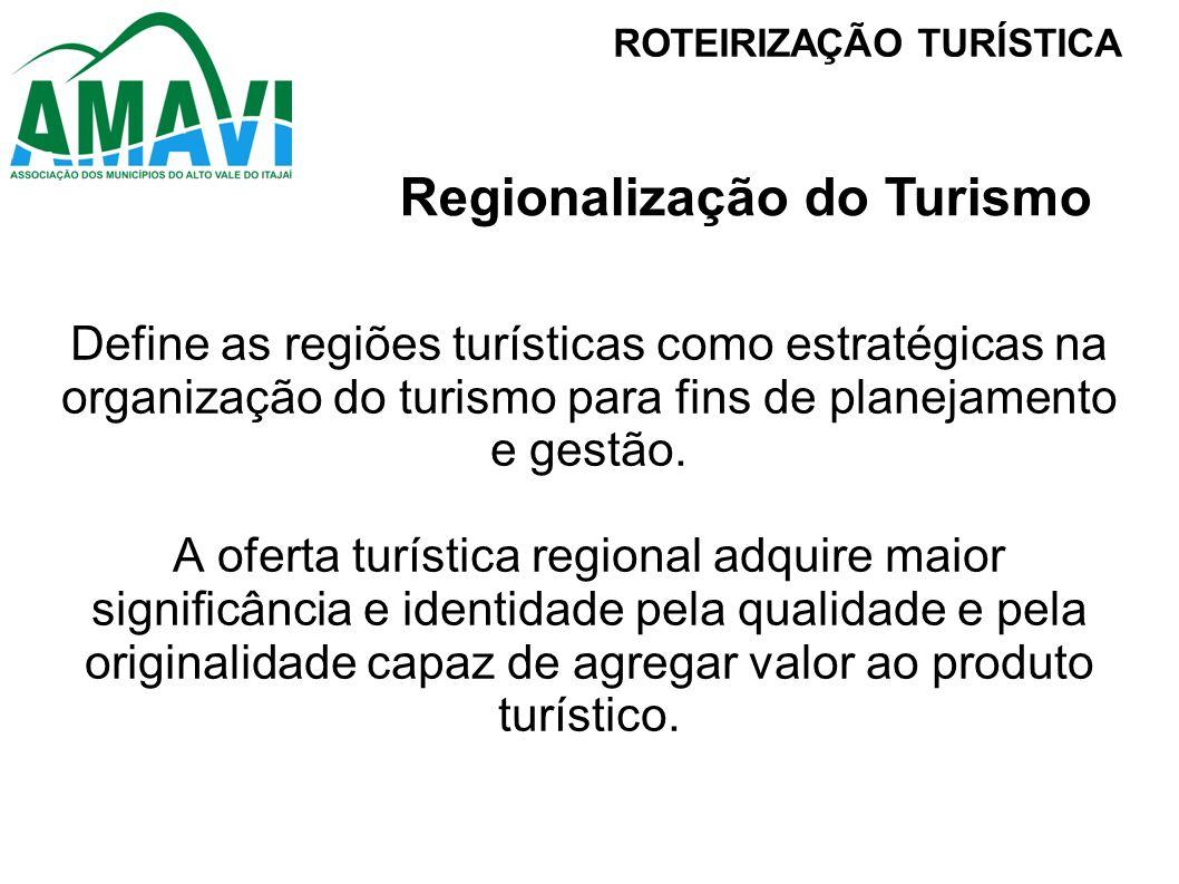 Define as regiões turísticas como estratégicas na organização do turismo para fins de planejamento e gestão. A oferta turística regional adquire maior
