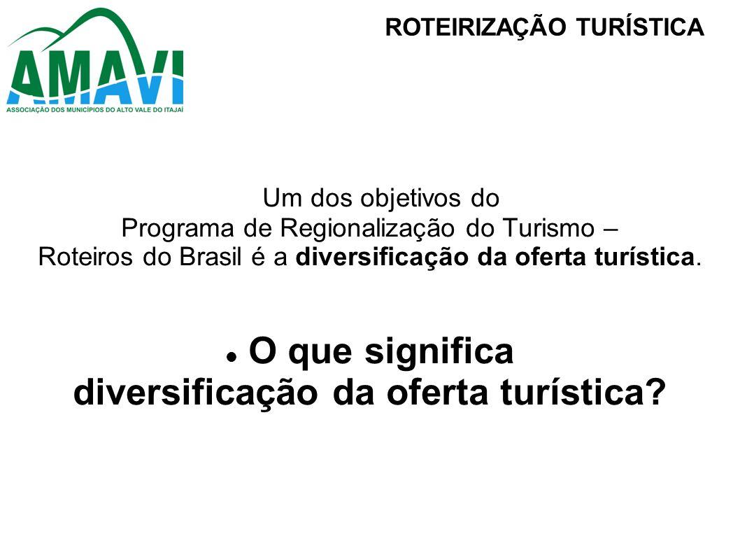 Um dos objetivos do Programa de Regionalização do Turismo – Roteiros do Brasil é a diversificação da oferta turística. O que significa diversificação