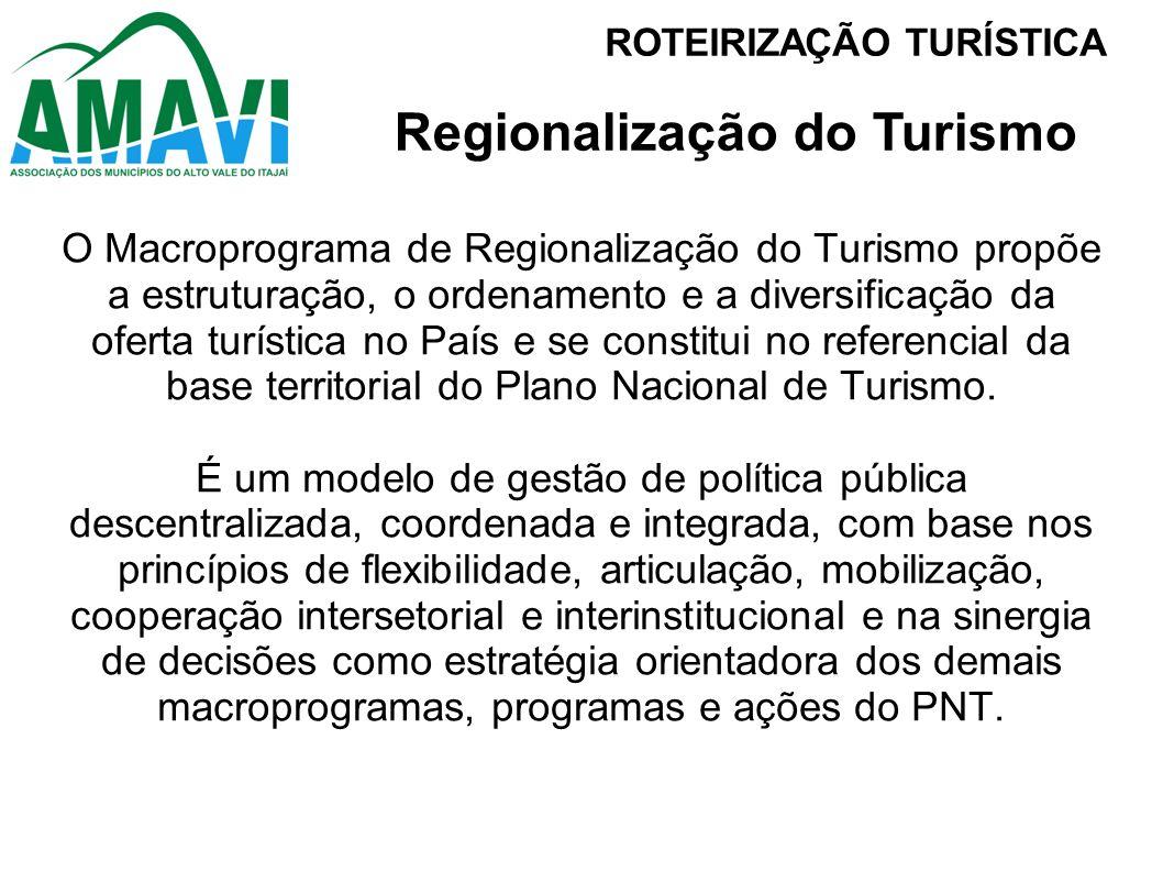 O Macroprograma de Regionalização do Turismo propõe a estruturação, o ordenamento e a diversificação da oferta turística no País e se constitui no ref