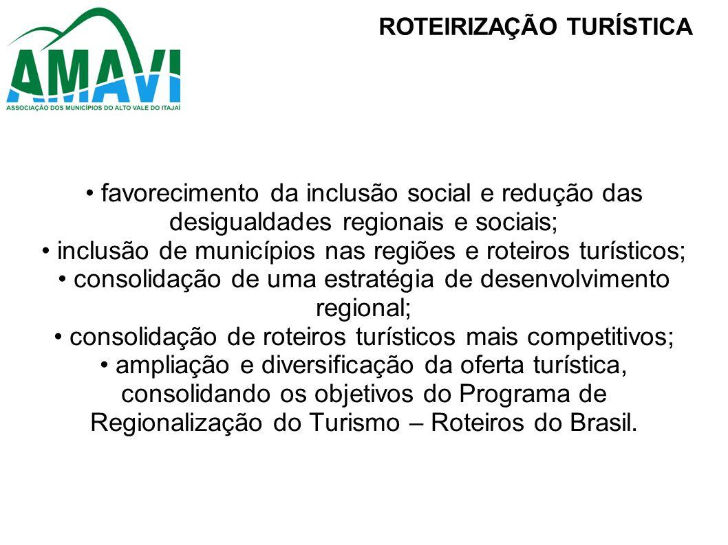 favorecimento da inclusão social e redução das desigualdades regionais e sociais; inclusão de municípios nas regiões e roteiros turísticos; consolidaç