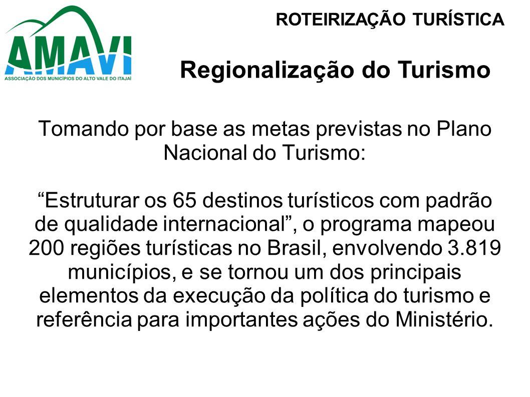favorecimento da inclusão social e redução das desigualdades regionais e sociais; inclusão de municípios nas regiões e roteiros turísticos; consolidação de uma estratégia de desenvolvimento regional; consolidação de roteiros turísticos mais competitivos; ampliação e diversificação da oferta turística, consolidando os objetivos do Programa de Regionalização do Turismo – Roteiros do Brasil.