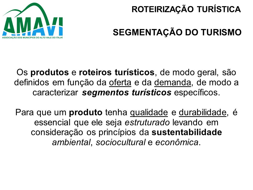 Os produtos e roteiros turísticos, de modo geral, são definidos em função da oferta e da demanda, de modo a caracterizar segmentos turísticos específi