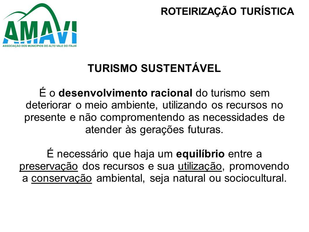 TURISMO SUSTENTÁVEL É o desenvolvimento racional do turismo sem deteriorar o meio ambiente, utilizando os recursos no presente e não compromentendo as