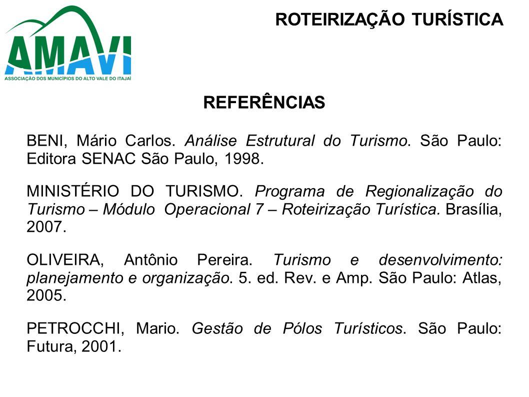 REFERÊNCIAS BENI, Mário Carlos. Análise Estrutural do Turismo. São Paulo: Editora SENAC São Paulo, 1998. MINISTÉRIO DO TURISMO. Programa de Regionaliz