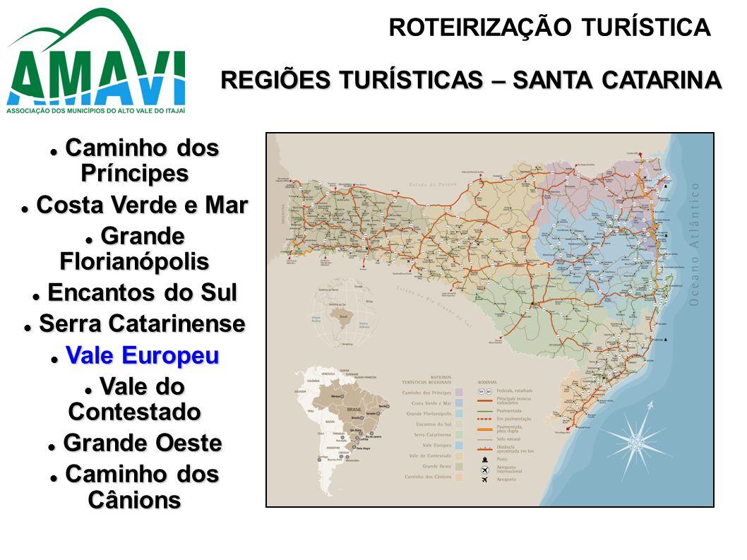 REGIÕES TURÍSTICAS – SANTA CATARINA Caminho dos Príncipes Caminho dos Príncipes Costa Verde e Mar Costa Verde e Mar Grande Florianópolis Grande Floria