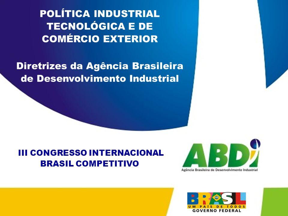 PLANO DE DESENVOLVIMENTO INDUSTRIAL, TECNOLÓGICO E DE COMÉRCIO EXTERIOR HORIZONTE 2008 III CONGRESSO INTERNACIONAL BRASIL COMPETITIVO POLÍTICA INDUSTR