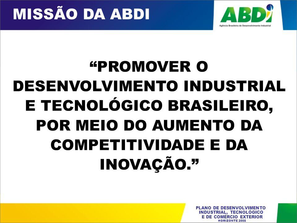 PLANO DE DESENVOLVIMENTO INDUSTRIAL, TECNOLÓGICO E DE COMÉRCIO EXTERIOR HORIZONTE 2008 PROMOVER O DESENVOLVIMENTO INDUSTRIAL E TECNOLÓGICO BRASILEIRO,