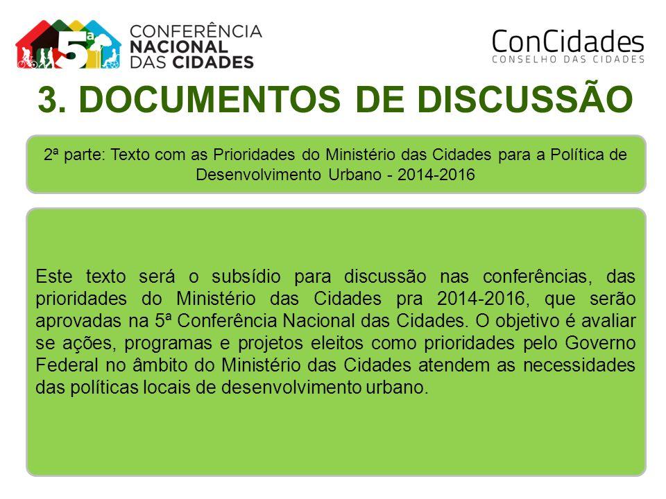 2ª parte: Texto com as Prioridades do Ministério das Cidades para a Política de Desenvolvimento Urbano - 2014-2016 Este texto será o subsídio para dis