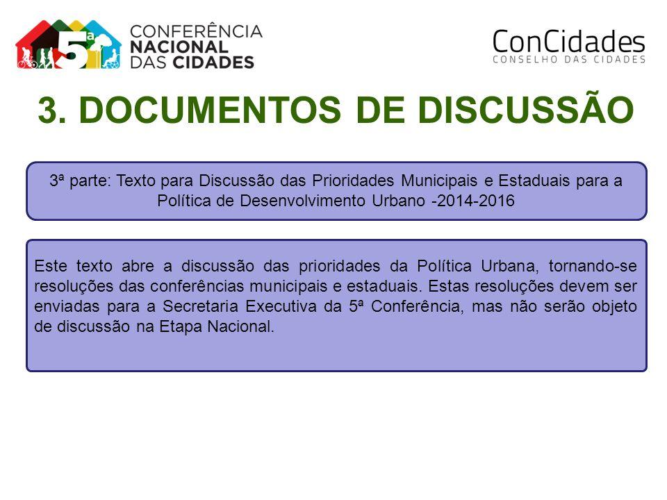 3ª parte: Texto para Discussão das Prioridades Municipais e Estaduais para a Política de Desenvolvimento Urbano -2014-2016 Este texto abre a discussão