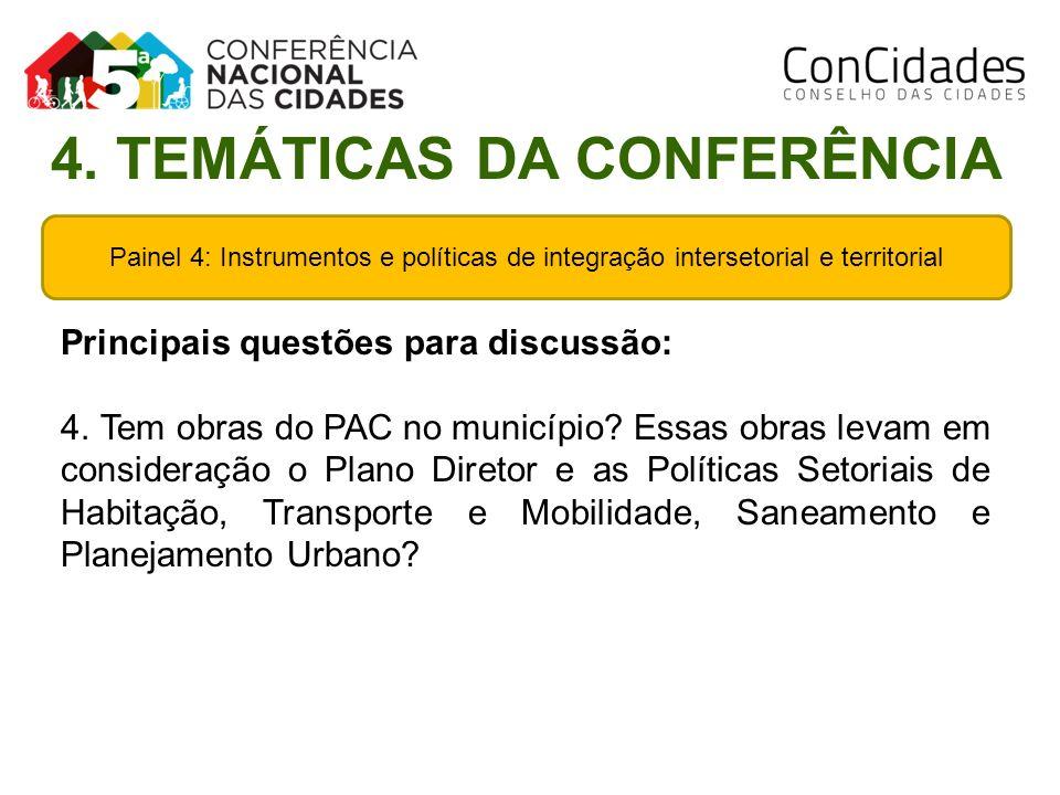 Painel 4: Instrumentos e políticas de integração intersetorial e territorial Principais questões para discussão: 4. Tem obras do PAC no município? Ess