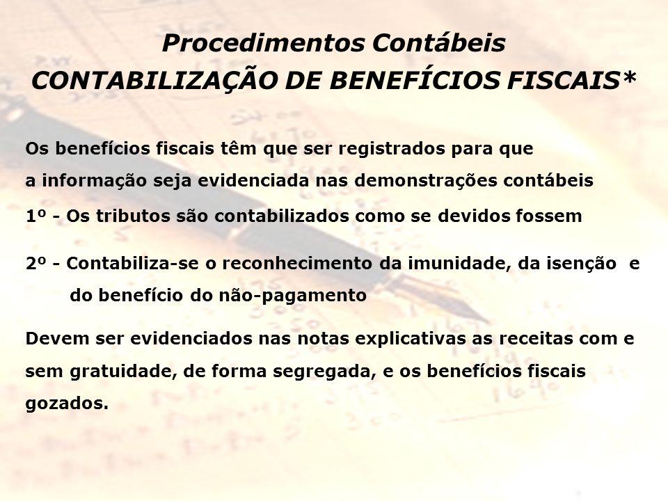 Procedimentos Contábeis CONTABILIZAÇÃO DE BENEFÍCIOS FISCAIS* Os benefícios fiscais têm que ser registrados para que a informação seja evidenciada nas