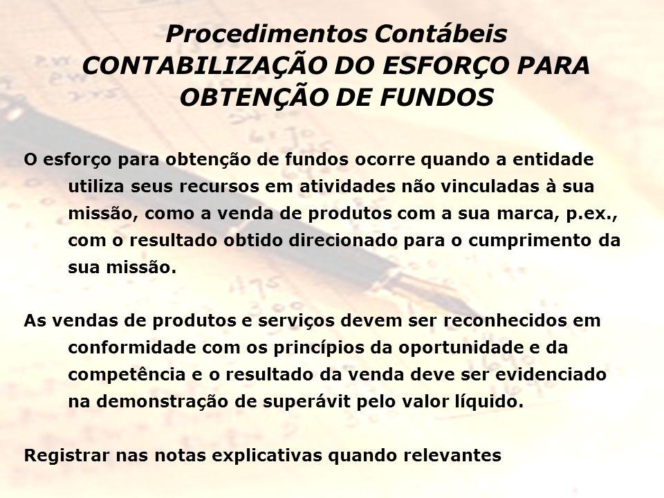 Procedimentos Contábeis CONTABILIZAÇÃO DO ESFORÇO PARA OBTENÇÃO DE FUNDOS O esforço para obtenção de fundos ocorre quando a entidade utiliza seus recu