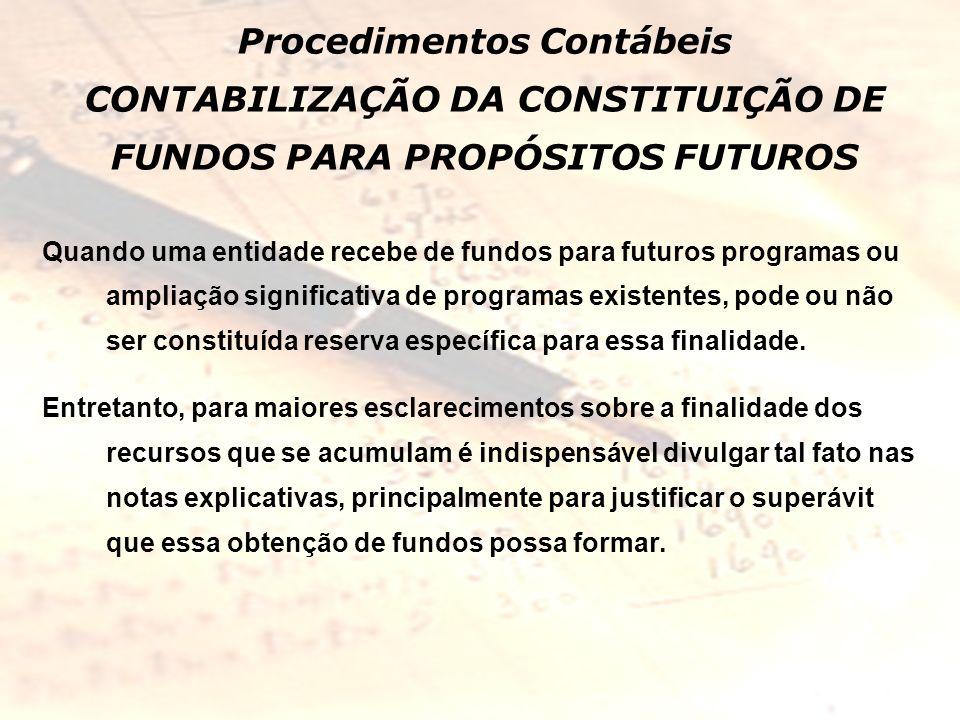 Procedimentos Contábeis CONTABILIZAÇÃO DA CONSTITUIÇÃO DE FUNDOS PARA PROPÓSITOS FUTUROS Quando uma entidade recebe de fundos para futuros programas o