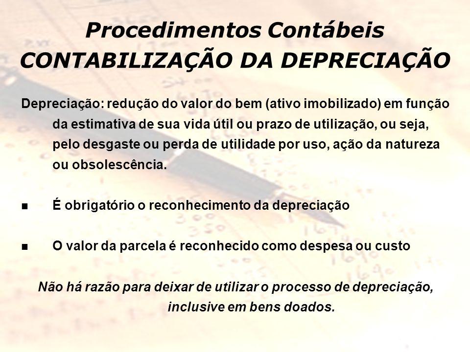 Procedimentos Contábeis CONTABILIZAÇÃO DA DEPRECIAÇÃO Depreciação: redução do valor do bem (ativo imobilizado) em função da estimativa de sua vida úti