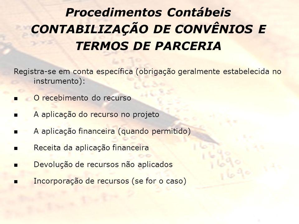Procedimentos Contábeis CONTABILIZAÇÃO DE CONVÊNIOS E TERMOS DE PARCERIA Registra-se em conta específica (obrigação geralmente estabelecida no instrum