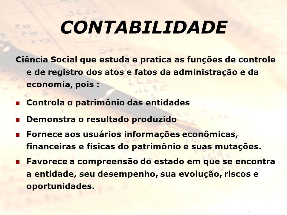 CONTABILIDADE Ciência Social que estuda e pratica as funções de controle e de registro dos atos e fatos da administração e da economia, pois : Control