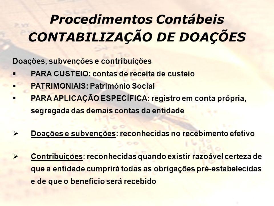 Procedimentos Contábeis CONTABILIZAÇÃO DE DOAÇÕES Doações, subvenções e contribuições PARA CUSTEIO: contas de receita de custeio PATRIMONIAIS: Patrimô