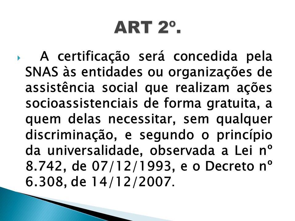 A certificação será concedida pela SNAS às entidades ou organizações de assistência social que realizam ações socioassistenciais de forma gratuita, a