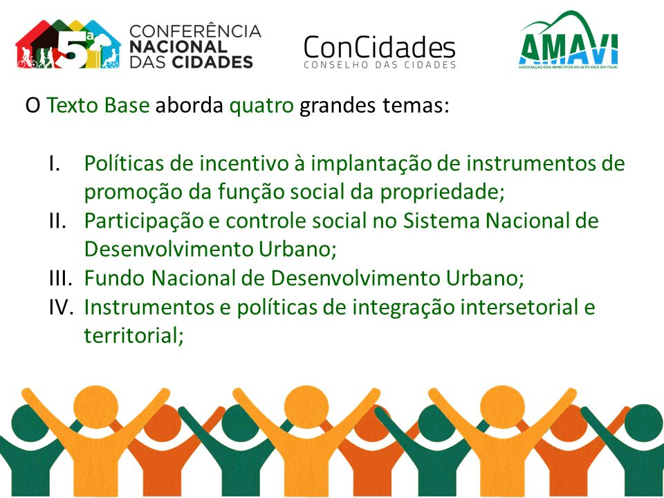 O Texto Base aborda quatro grandes temas: I.Políticas de incentivo à implantação de instrumentos de promoção da função social da propriedade; II.Parti