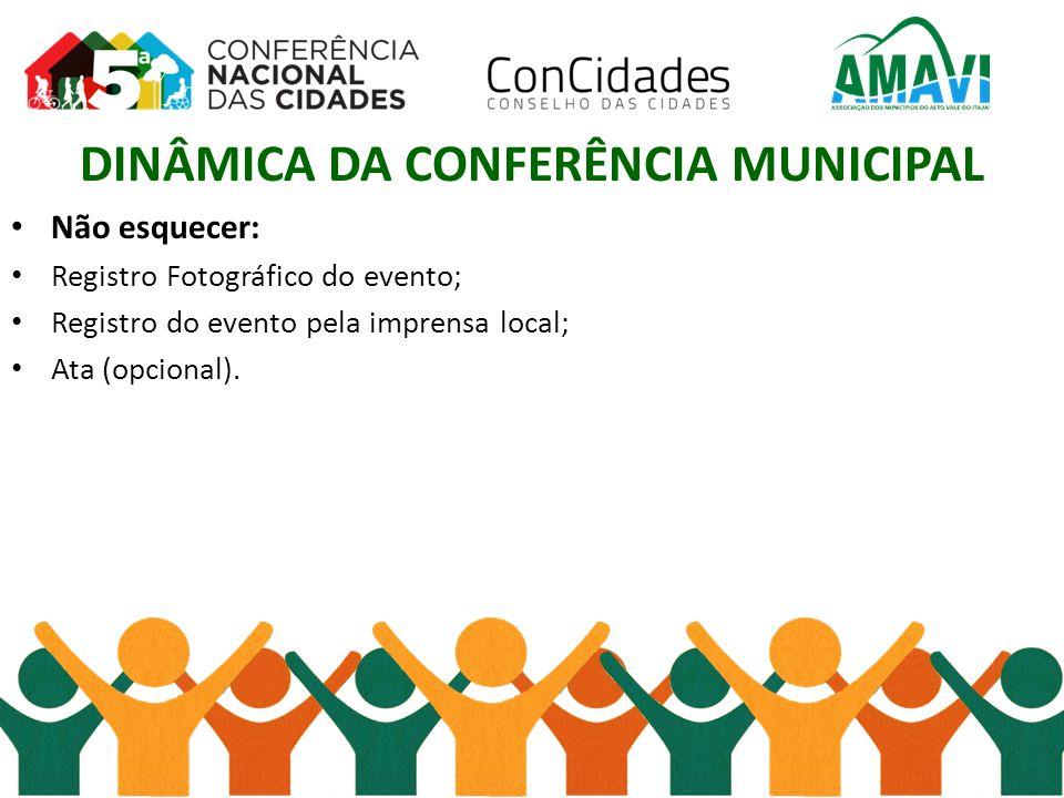 DINÂMICA DA CONFERÊNCIA MUNICIPAL Não esquecer: Registro Fotográfico do evento; Registro do evento pela imprensa local; Ata (opcional).