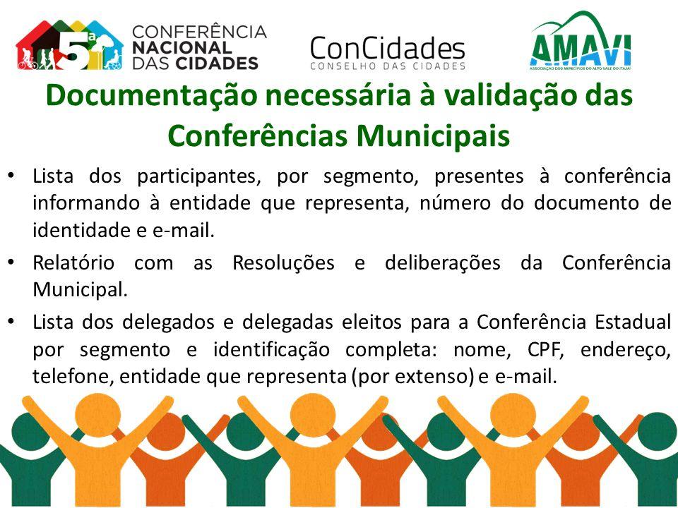 Documentação necessária à validação das Conferências Municipais Lista dos participantes, por segmento, presentes à conferência informando à entidade q