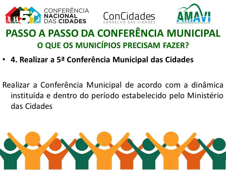 4. Realizar a 5ª Conferência Municipal das Cidades Realizar a Conferência Municipal de acordo com a dinâmica instituída e dentro do período estabeleci