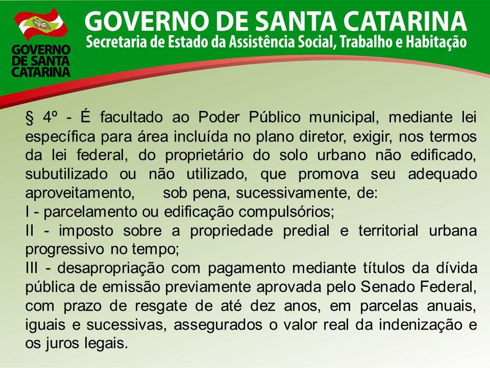 § 4º - É facultado ao Poder Público municipal, mediante lei específica para área incluída no plano diretor, exigir, nos termos da lei federal, do prop