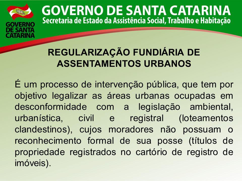 REGULARIZAÇÃO FUNDIÁRIA DE ASSENTAMENTOS URBANOS É um processo de intervenção pública, que tem por objetivo legalizar as áreas urbanas ocupadas em des