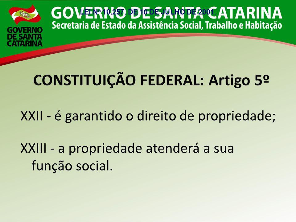 XXII - é garantido o direito de propriedade; XXIII - a propriedade atenderá a sua função social. LEI N o 10.257, DE 10 DE JULHO DE 2001.