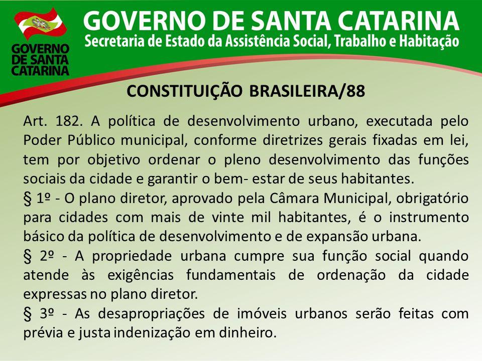 CONSTITUIÇÃO BRASILEIRA/88 Art. 182. A política de desenvolvimento urbano, executada pelo Poder Público municipal, conforme diretrizes gerais fixadas