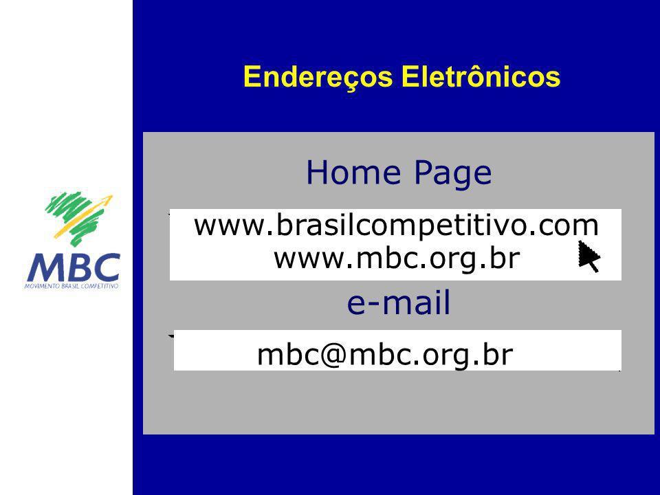 Endereços Eletrônicos www.brasilcompetitivo.com www.mbc.org.br mbc@mbc.org.br Home Page e-mail