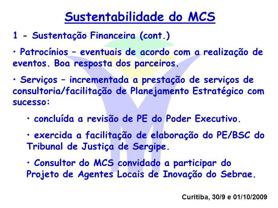 Curitiba, 30/9 e 01/10/2009 Sustentabilidade do MCS 1 - Sustentação Financeira (cont.) Patrocínios – eventuais de acordo com a realização de eventos.