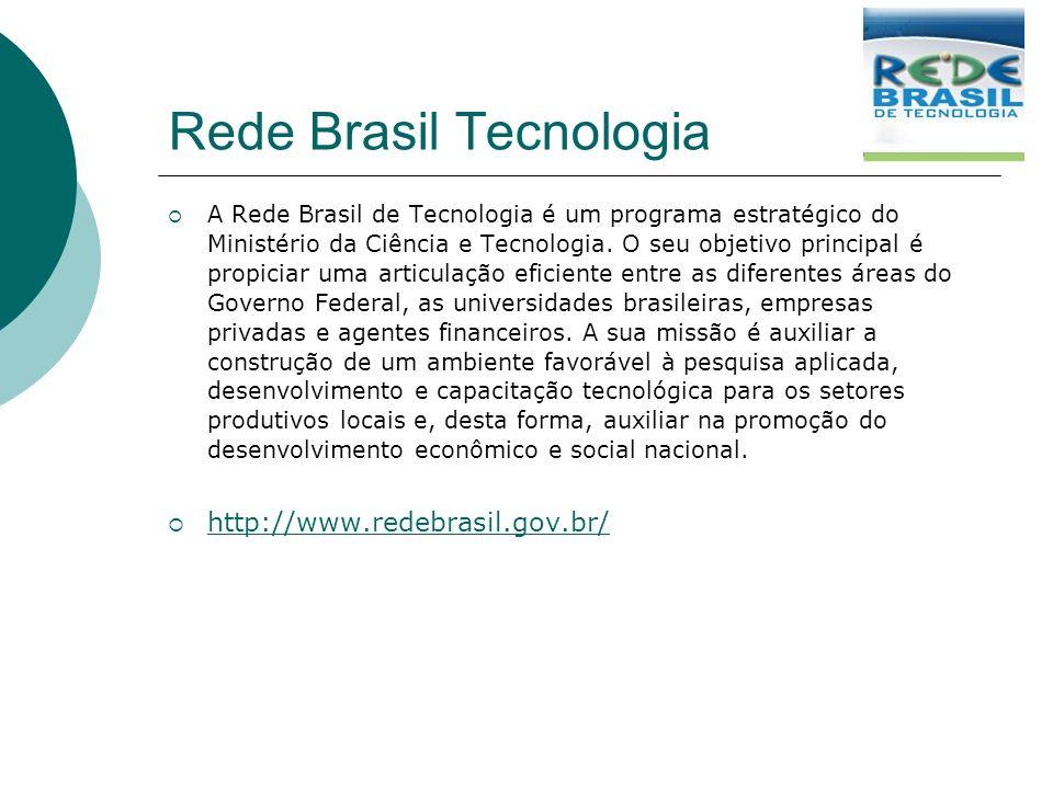 Rede Brasil Tecnologia A Rede Brasil de Tecnologia é um programa estratégico do Ministério da Ciência e Tecnologia. O seu objetivo principal é propici