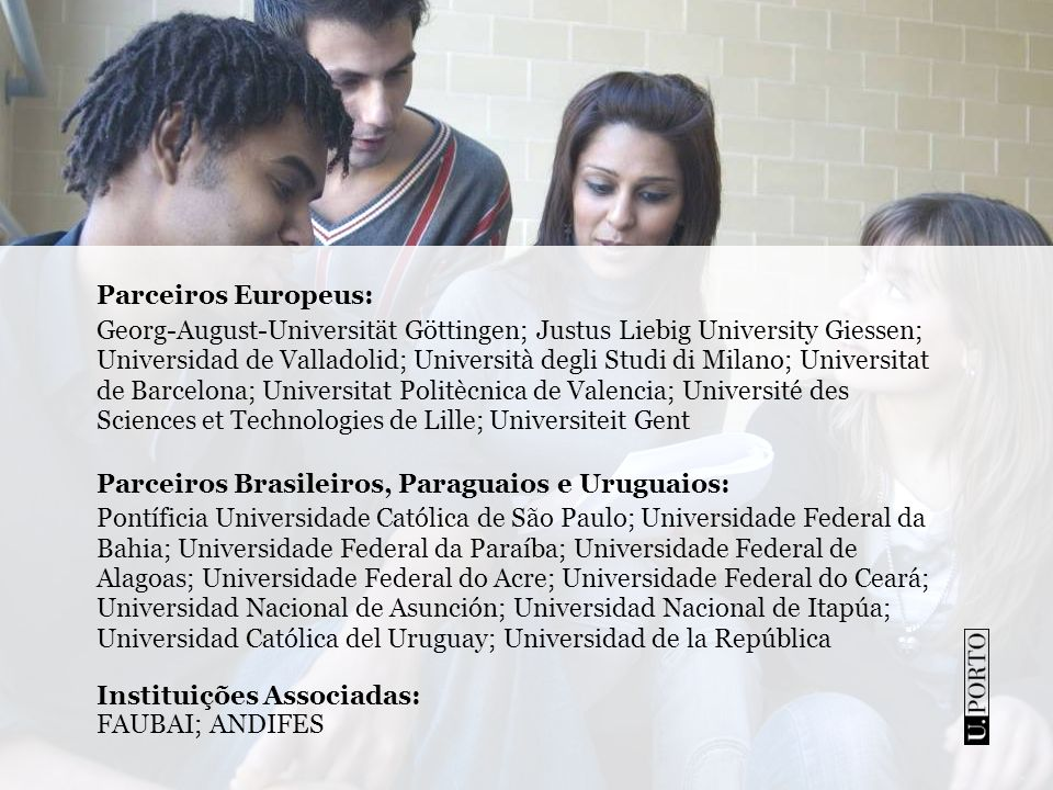 Parceiros Europeus: Georg-August-Universität Göttingen; Justus Liebig University Giessen; Universidad de Valladolid; Università degli Studi di Milano;