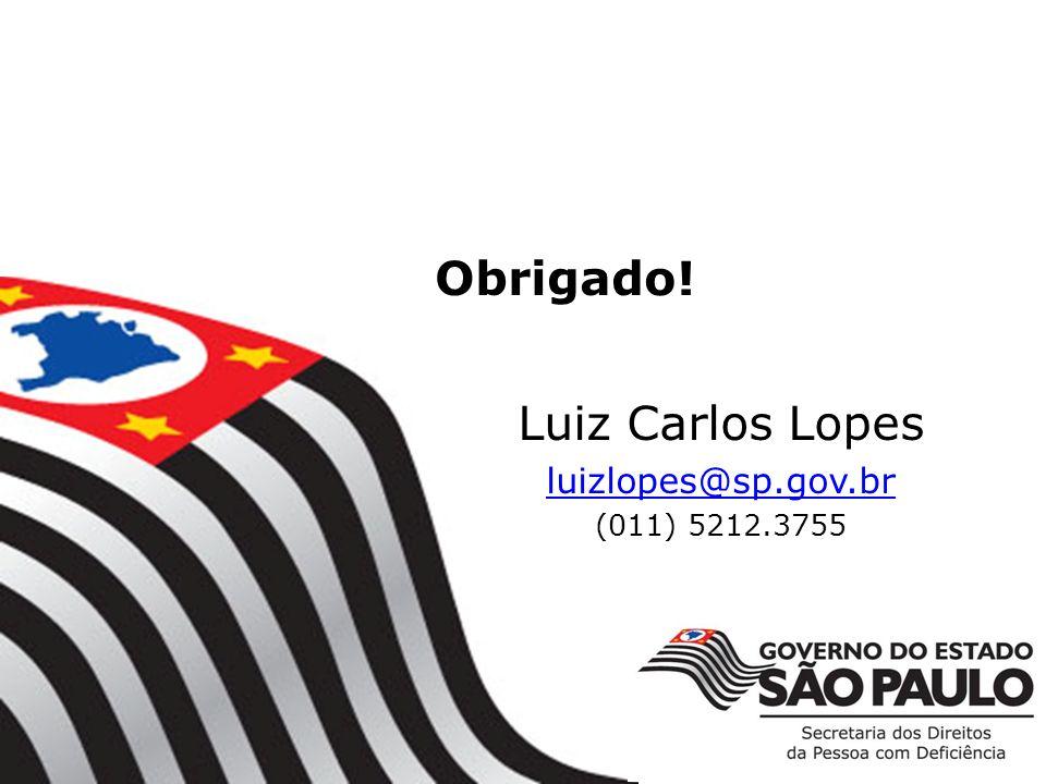 Obrigado! aqui no último slide Luiz Carlos Lopes luizlopes@sp.gov.br (011) 5212.3755