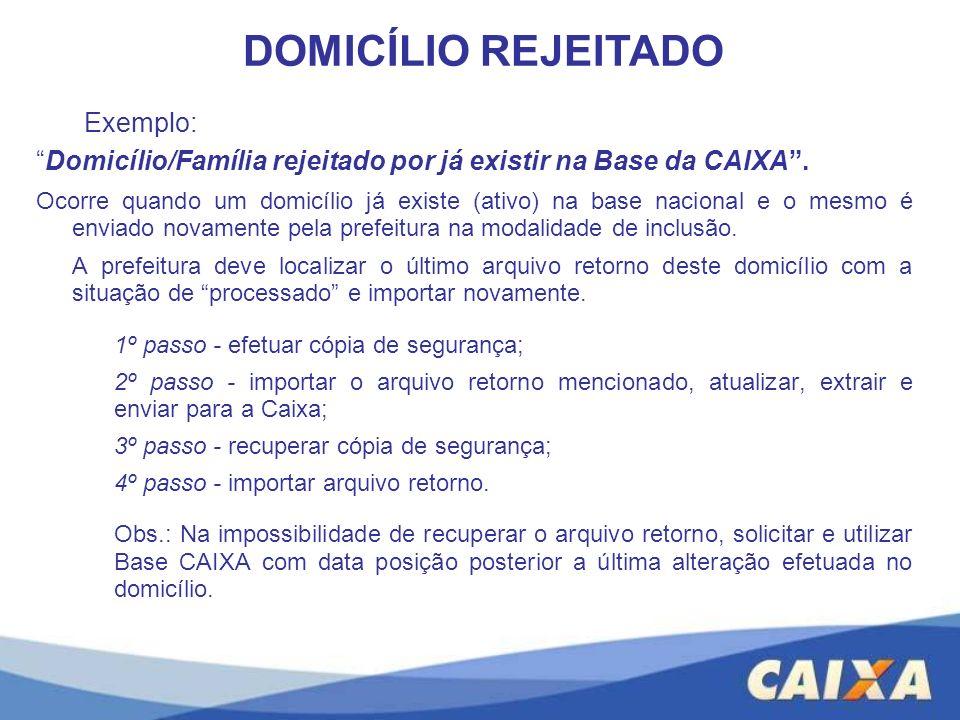 Exemplo: Domicílio/Família rejeitado por já existir na Base da CAIXA. Ocorre quando um domicílio já existe (ativo) na base nacional e o mesmo é enviad