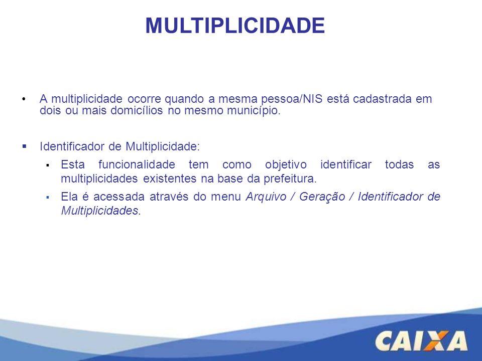 A multiplicidade ocorre quando a mesma pessoa/NIS está cadastrada em dois ou mais domicílios no mesmo município. Identificador de Multiplicidade: Esta