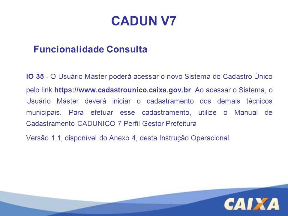 CADUN V7 IO 35 - O Usuário Máster poderá acessar o novo Sistema do Cadastro Único pelo link https://www.cadastrounico.caixa.gov.br. Ao acessar o Siste