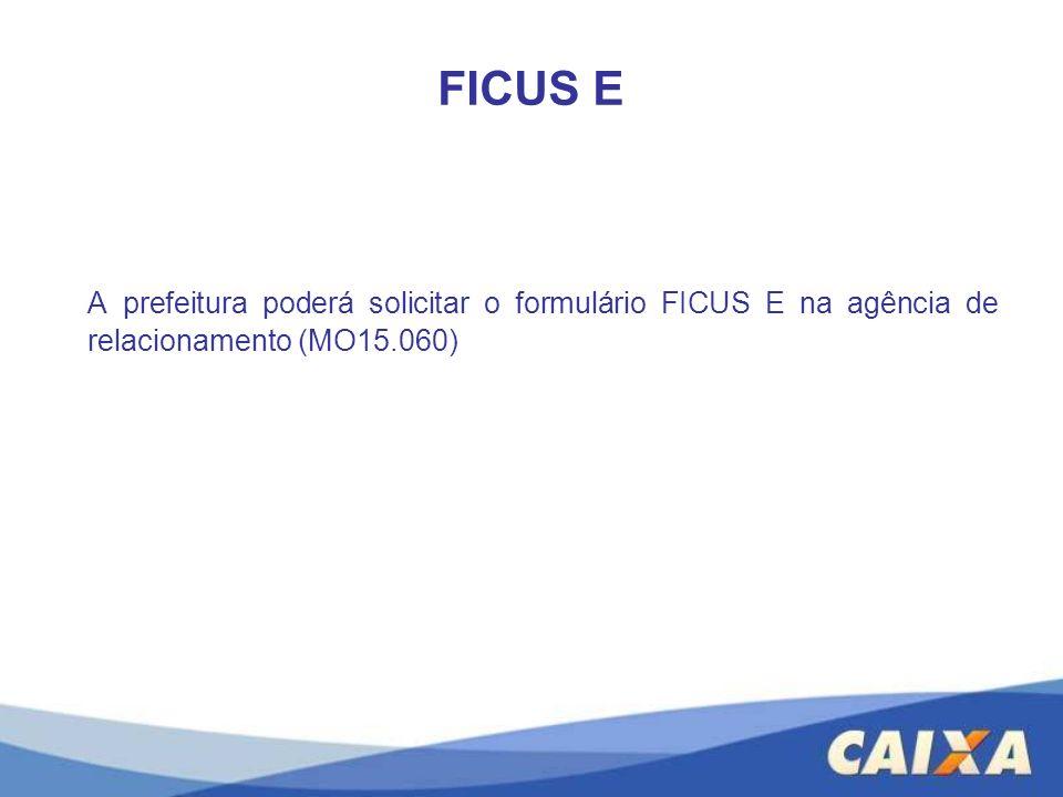 FICUS E A prefeitura poderá solicitar o formulário FICUS E na agência de relacionamento (MO15.060)
