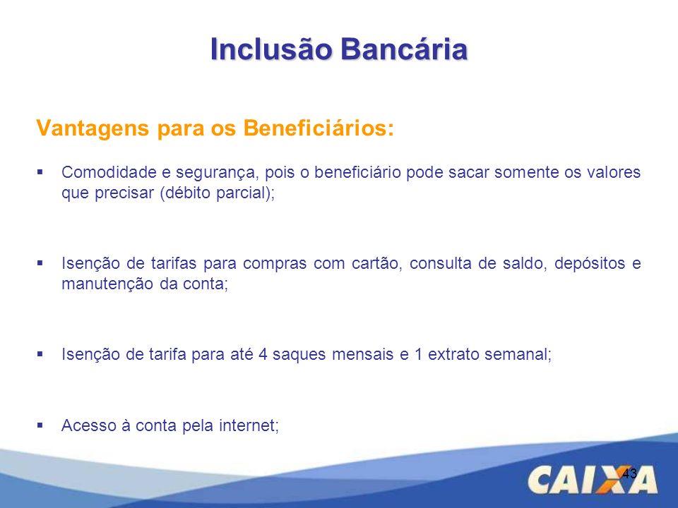43 Vantagens para os Beneficiários: Comodidade e segurança, pois o beneficiário pode sacar somente os valores que precisar (débito parcial); Isenção d