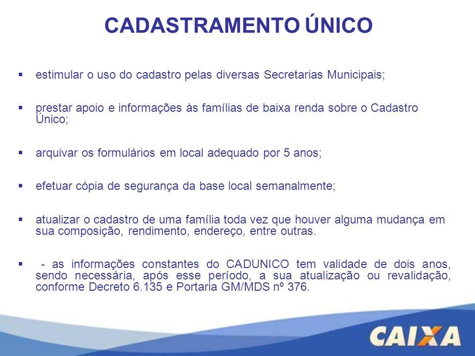 estimular o uso do cadastro pelas diversas Secretarias Municipais; prestar apoio e informações às famílias de baixa renda sobre o Cadastro Único; arqu