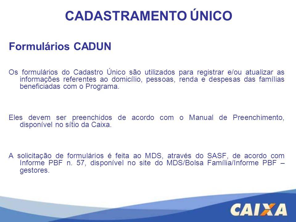 Formulários CADUN Os formulários do Cadastro Único são utilizados para registrar e/ou atualizar as informações referentes ao domicílio, pessoas, renda