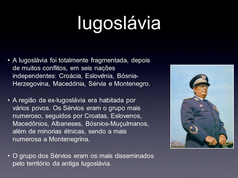 Iugoslávia A Iugoslávia foi totalmente fragmentada, depois de muitos conflitos, em seis nac ̧ ões independentes: Croácia, Eslove ̂ nia, Bósnia- He