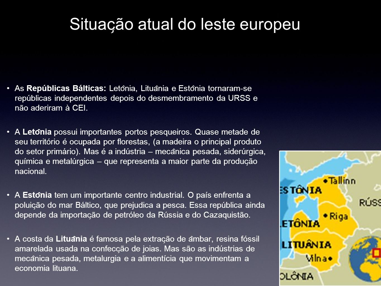 Situac ̧ ão atual do leste europeu As Repúblicas Bálticas: Leto ̂ nia, Litua ̂ nia e Esto ̂ nia tornaram-se repúblicas independentes depois do desme
