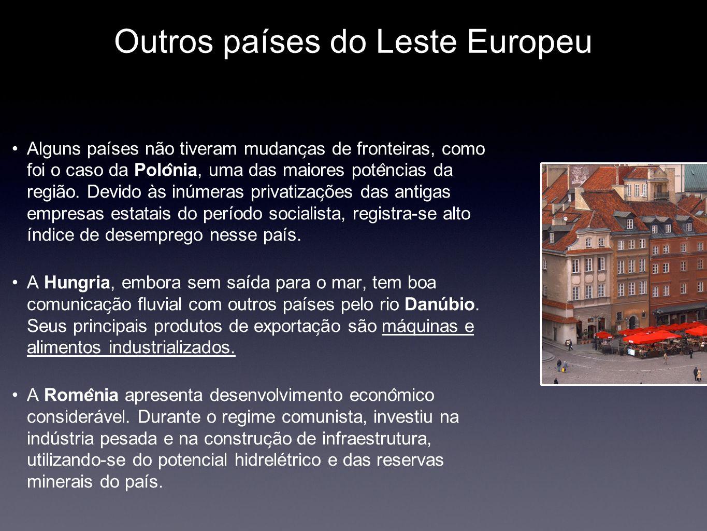 Outros países do Leste Europeu Alguns países não tiveram mudanc ̧ as de fronteiras, como foi o caso da Polo ̂ nia, uma das maiores pote ̂ ncias da r