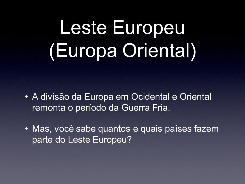 Leste Europeu (Europa Oriental) A divisão da Europa em Ocidental e Oriental remonta o período da Guerra Fria. Mas, você sabe quantos e quais países fa