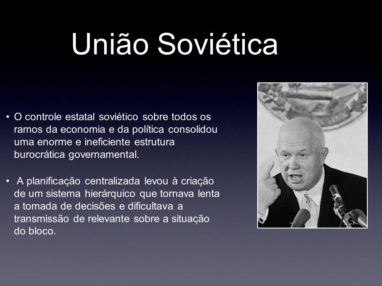 União Soviética O controle estatal soviético sobre todos os ramos da economia e da política consolidou uma enorme e ineficiente estrutura burocráti